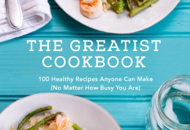 The Greatist Cookbook: 100 Healthy Recipes Anyone Can Make