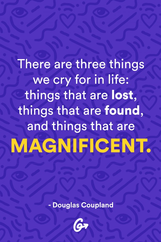 Best Quotes on Life: There are three things we cry for in life: things that are lost, things that are found, and things that are magnificent.