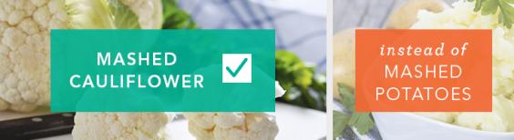 Use mashed cauliflower instead of mashed potatoes