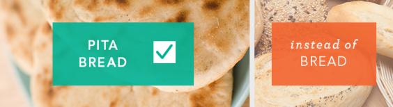 Use pita bread instead of bread