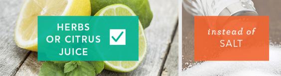 Use herbs or citrus juice instead of salt