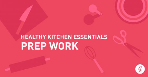 Healthy Kitchen Essentials: Prep Work
