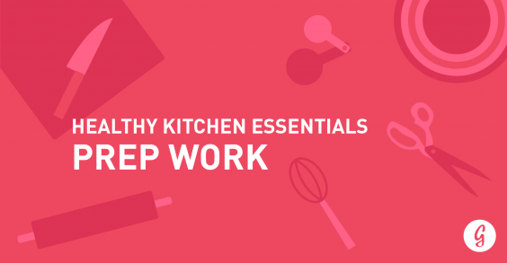 Healthy Kitchen Essentials: Prep Work