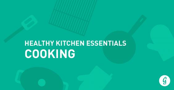 Healthy Kitchen Essentials: Cooking
