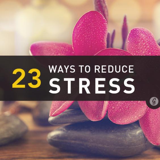 23 Ways to Reduce Stress Now