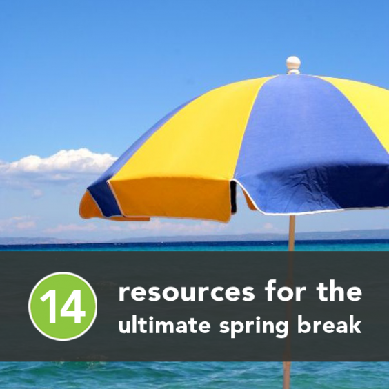 14 Resources for the Ultimate Spring Break