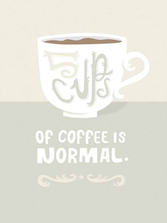 Five cups of coffee is totally normal.