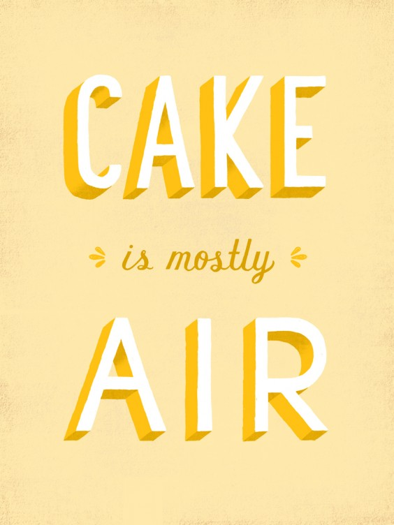Cake is mostly air.