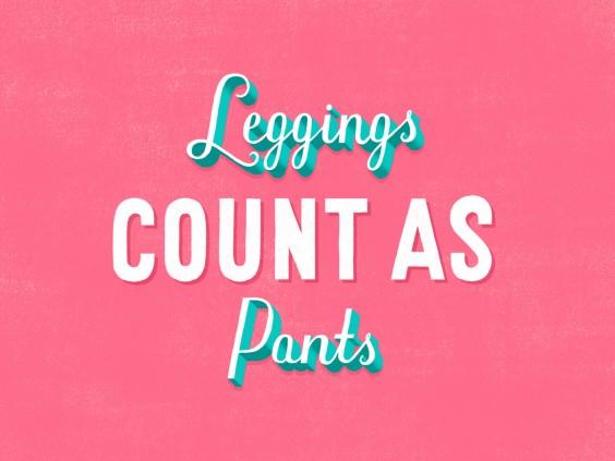 Leggings count as pants.