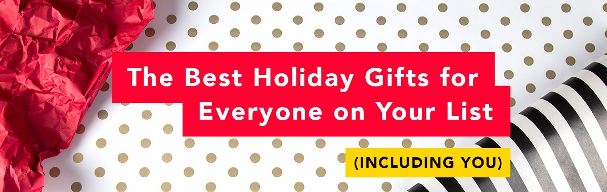 The Best Holiday Gifts for Everyone on Your List (Including You)