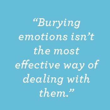 Burying Emotions Isn't an Effective Way to Deal